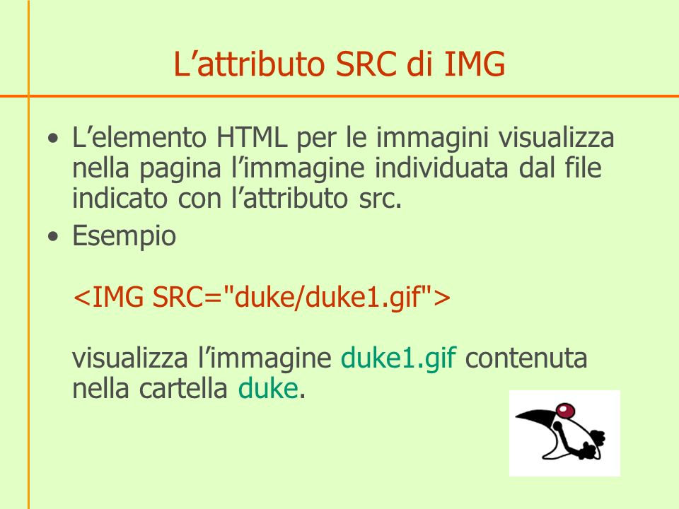 L'attributo SRC di IMG L'elemento HTML per le immagini visualizza nella pagina l'immagine individuata dal file indicato con l'attributo src.