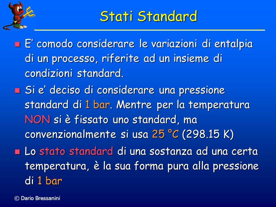 Stati Standard E' comodo considerare le variazioni di entalpia di un processo, riferite ad un insieme di condizioni standard.