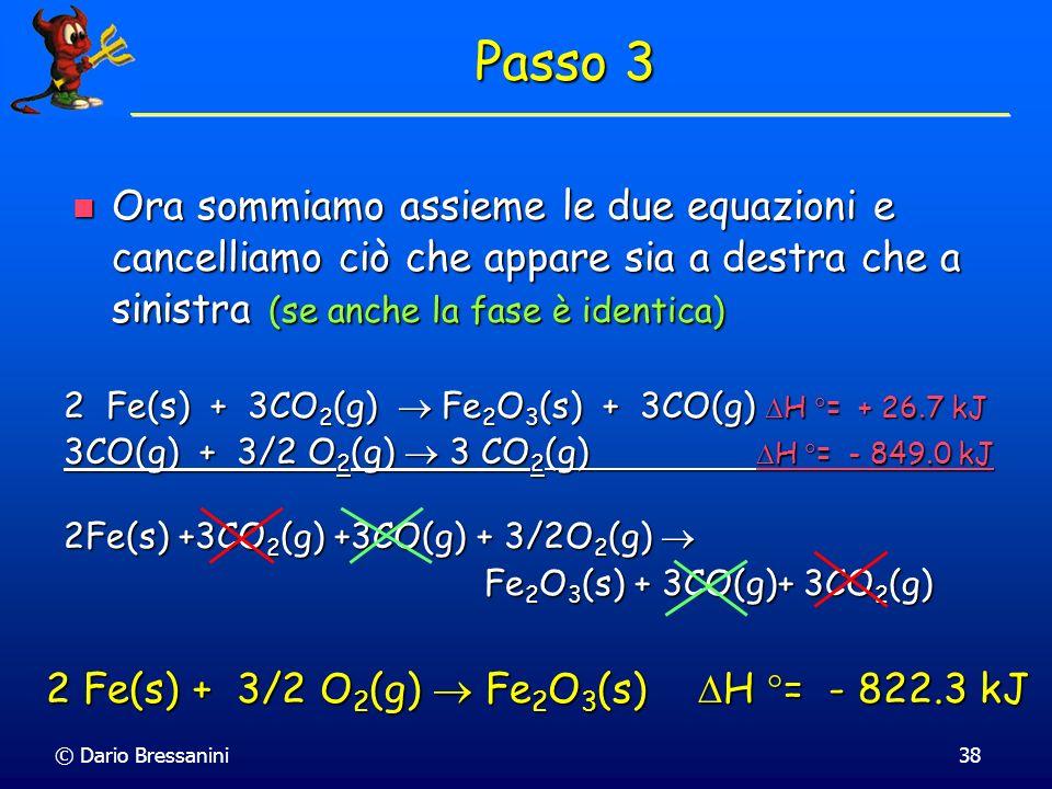 Passo 3 Ora sommiamo assieme le due equazioni e cancelliamo ciò che appare sia a destra che a sinistra (se anche la fase è identica)