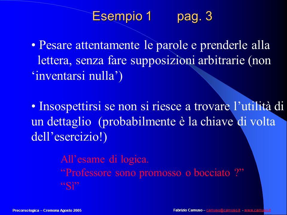 Esempio 1 pag. 3 Pesare attentamente le parole e prenderle alla lettera, senza fare supposizioni arbitrarie (non 'inventarsi nulla')