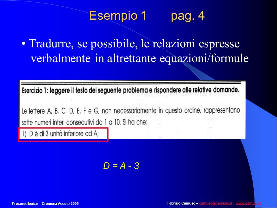 Esempio 1 pag. 4 Tradurre, se possibile, le relazioni espresse verbalmente in altrettante equazioni/formule.