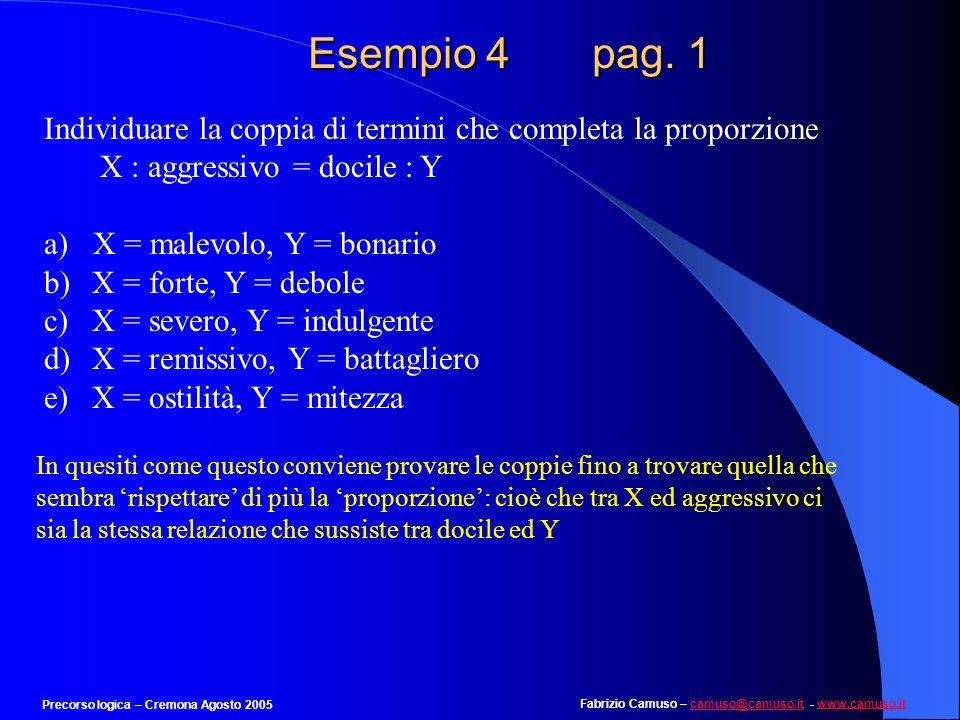 Esempio 4 pag. 1 Individuare la coppia di termini che completa la proporzione. X : aggressivo = docile : Y.