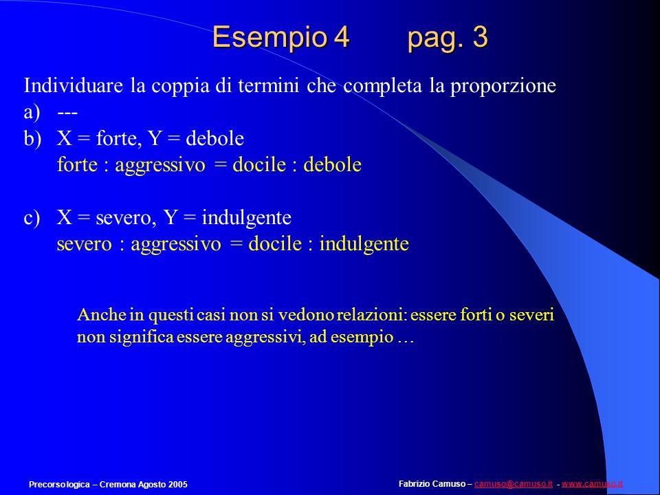 Esempio 4 pag. 3 Individuare la coppia di termini che completa la proporzione. a) ---