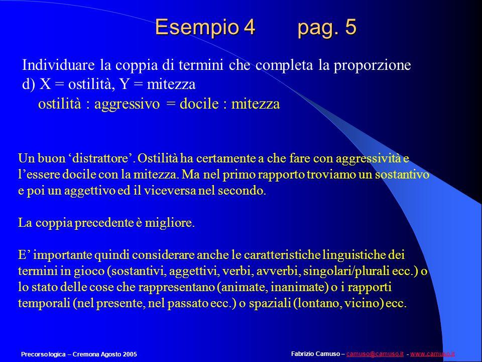 Esempio 4 pag. 5Individuare la coppia di termini che completa la proporzione. d) X = ostilità, Y = mitezza.