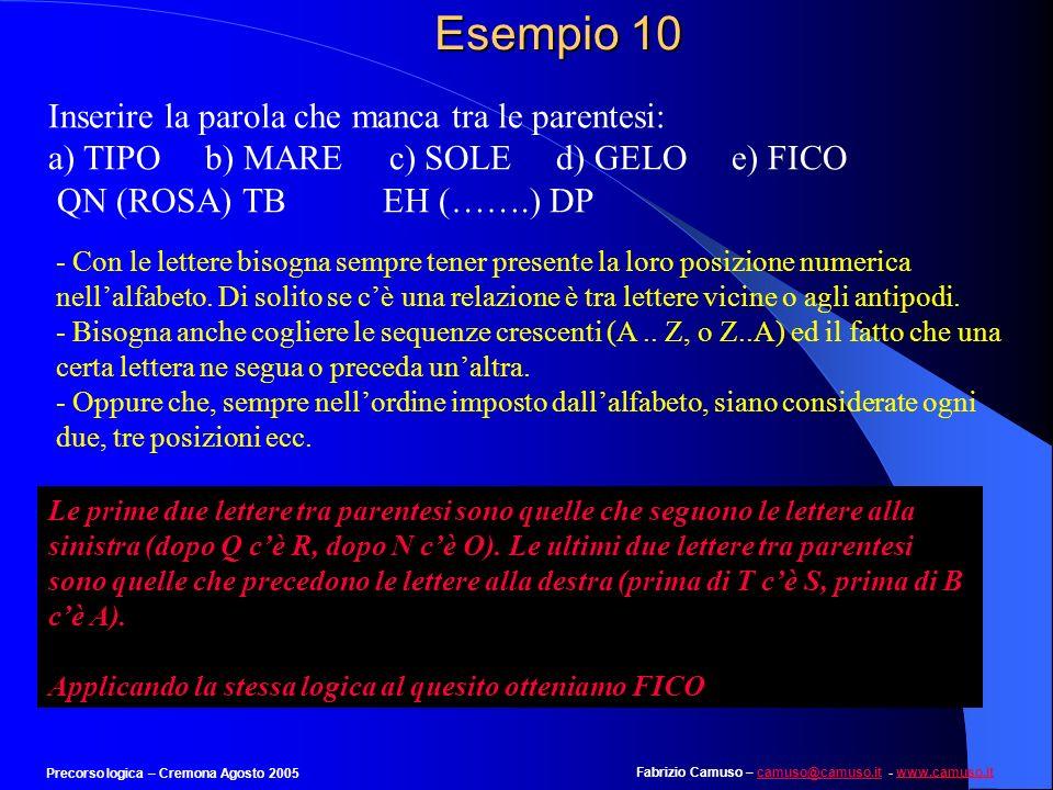 Esempio 10 Inserire la parola che manca tra le parentesi: a) TIPO b) MARE c) SOLE d) GELO e) FICO.