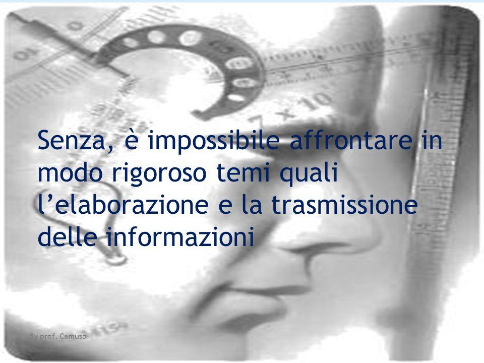 Senza, è impossibile affrontare in modo rigoroso temi quali l'elaborazione e la trasmissione delle informazioni