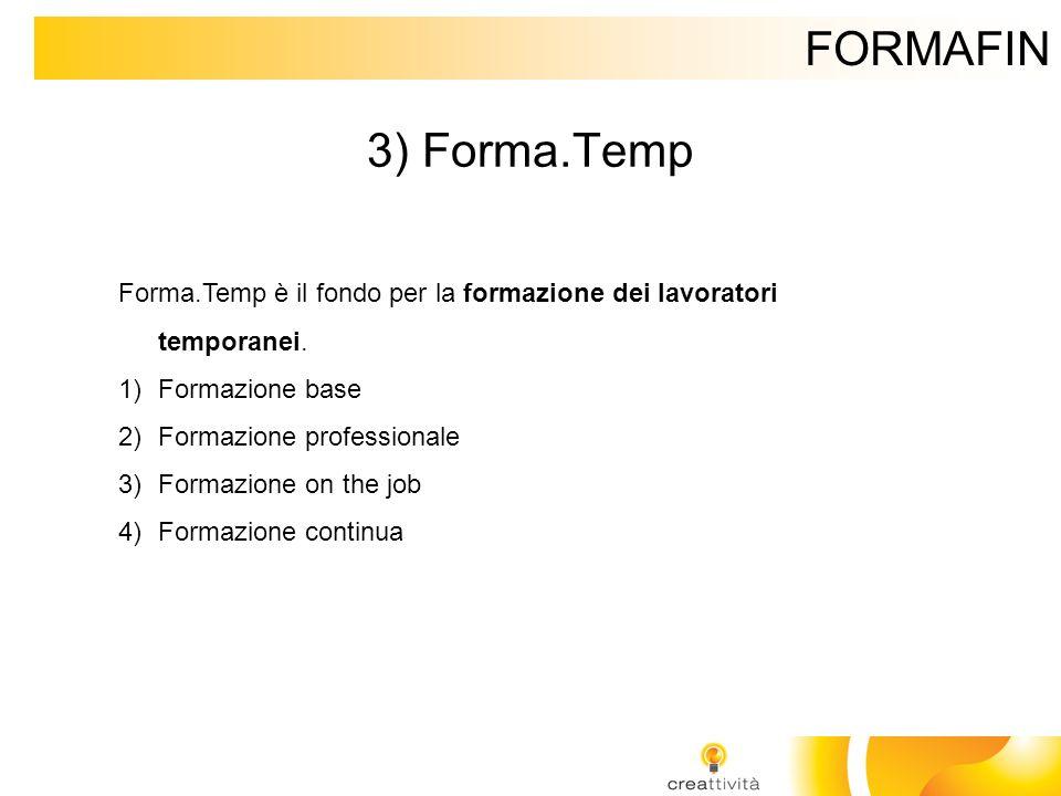 FORMAFIN 3) Forma.Temp. Forma.Temp è il fondo per la formazione dei lavoratori temporanei. Formazione base.