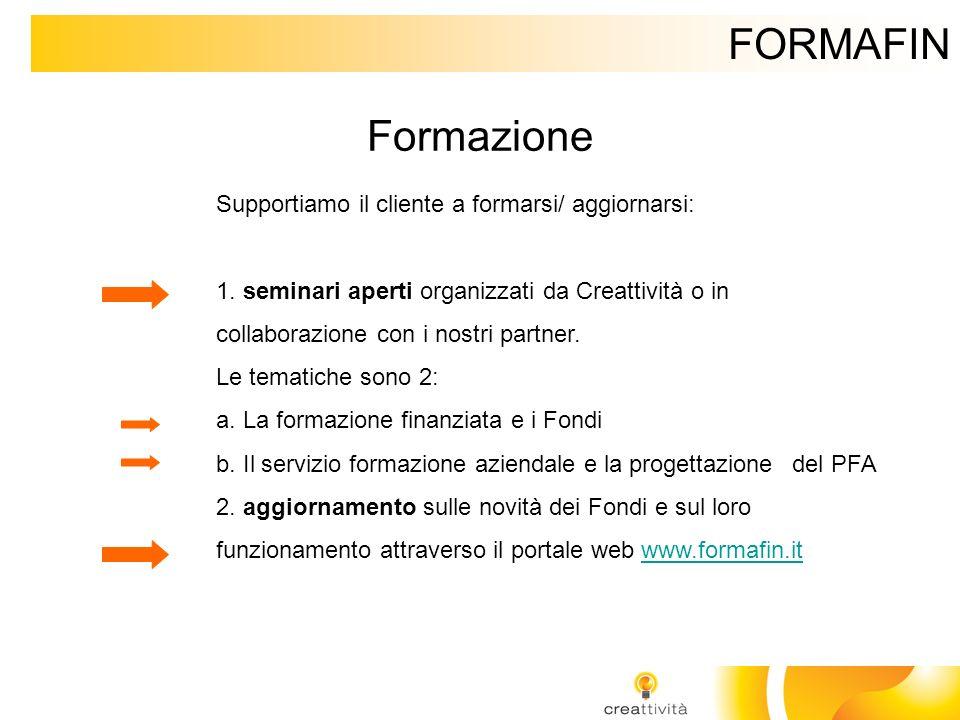 FORMAFIN Formazione Supportiamo il cliente a formarsi/ aggiornarsi: