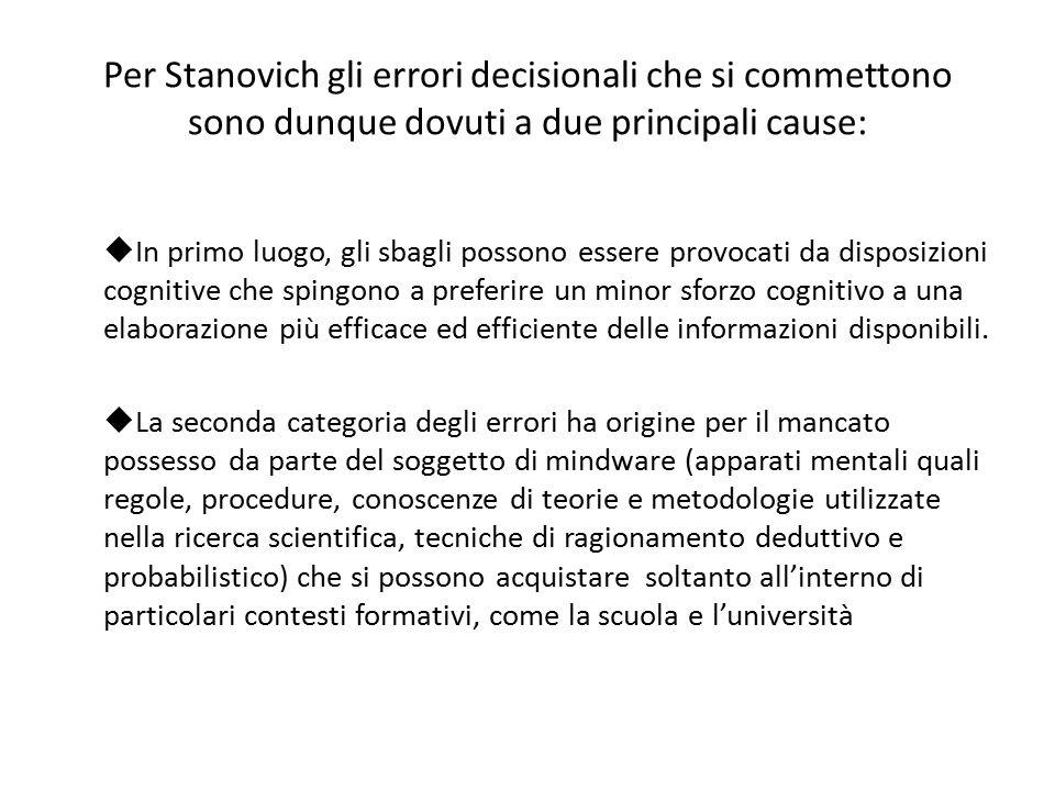 Per Stanovich gli errori decisionali che si commettono sono dunque dovuti a due principali cause: