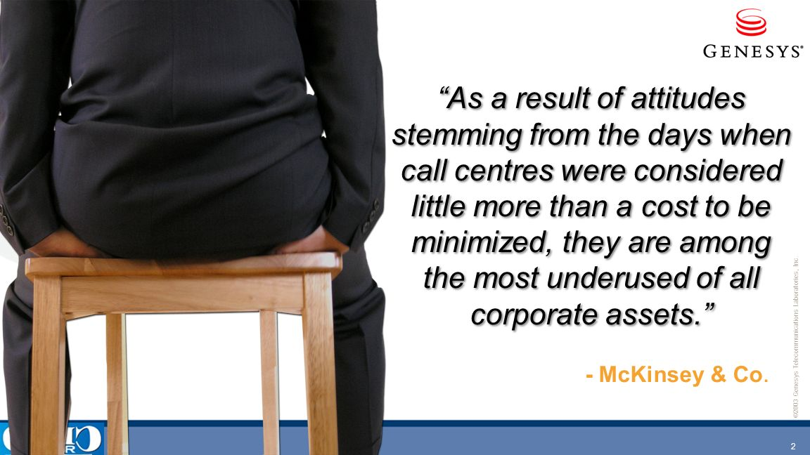 As a result of attitudes stemming from the days when call centres were considered little more than a cost to be minimized, they are among the most underused of all corporate assets.