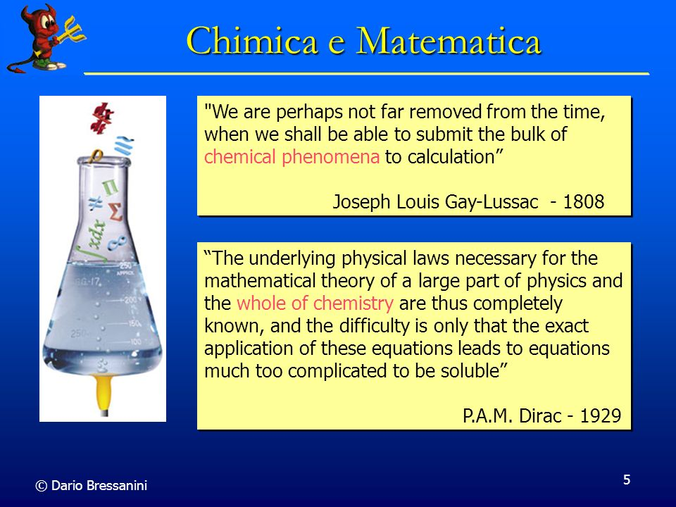 Chimica e Matematica We are perhaps not far removed from the time, when we shall be able to submit the bulk of chemical phenomena to calculation