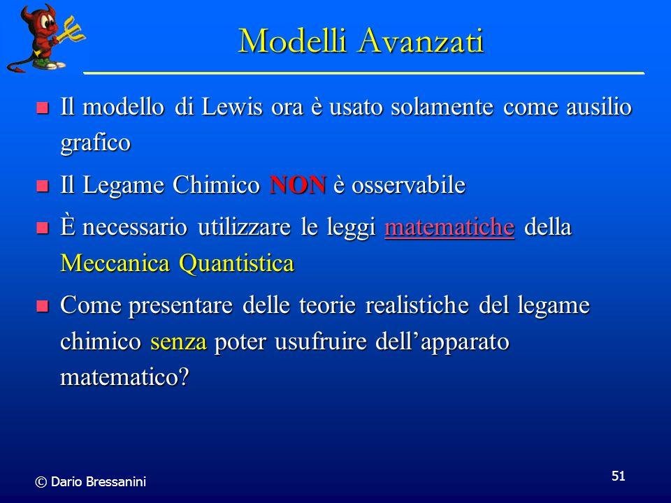 Modelli Avanzati Il modello di Lewis ora è usato solamente come ausilio grafico. Il Legame Chimico NON è osservabile.