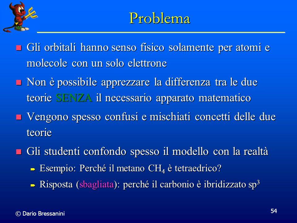 Problema Gli orbitali hanno senso fisico solamente per atomi e molecole con un solo elettrone.