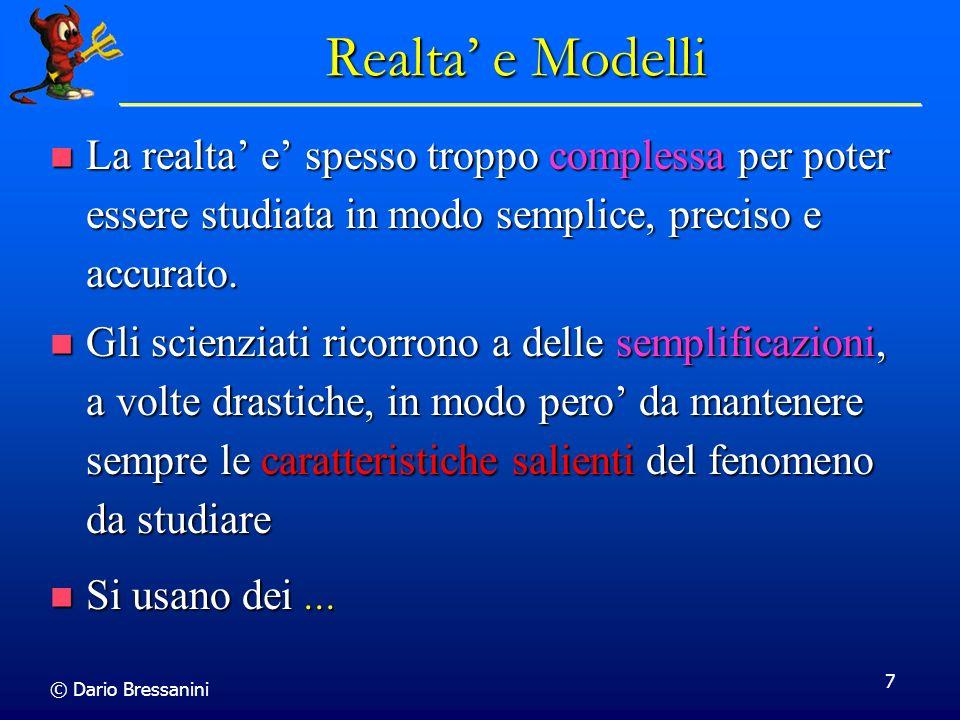 Realta' e Modelli La realta' e' spesso troppo complessa per poter essere studiata in modo semplice, preciso e accurato.