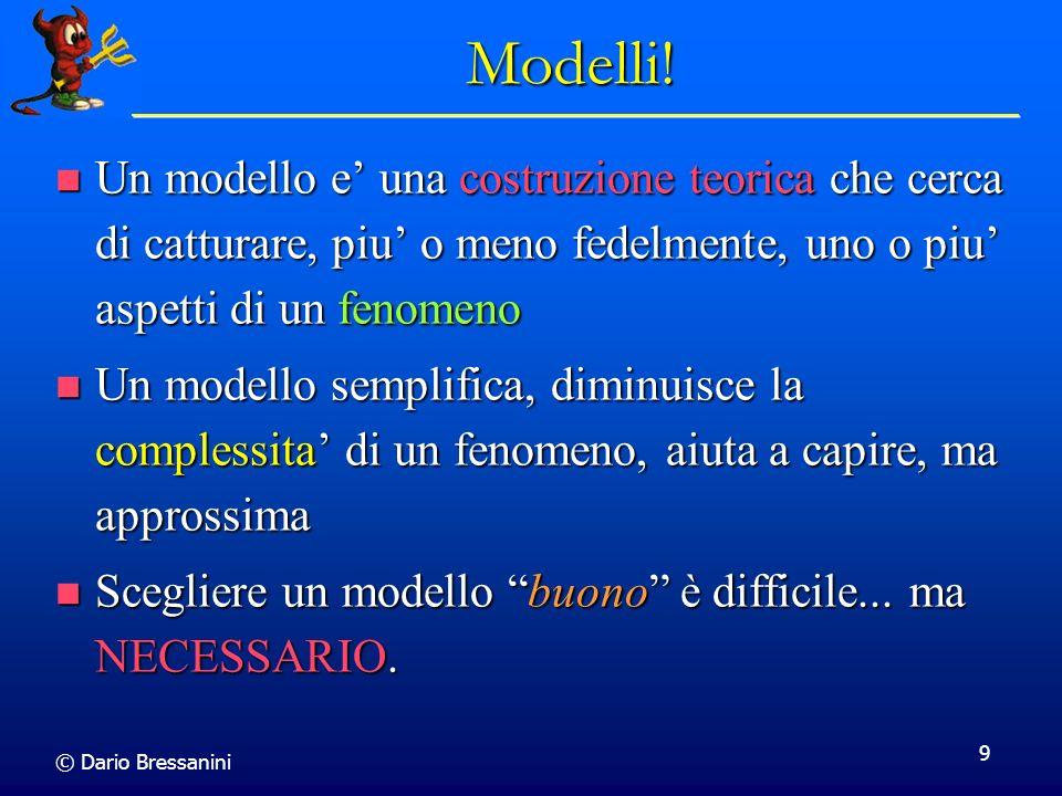 Modelli! Un modello e' una costruzione teorica che cerca di catturare, piu' o meno fedelmente, uno o piu' aspetti di un fenomeno.
