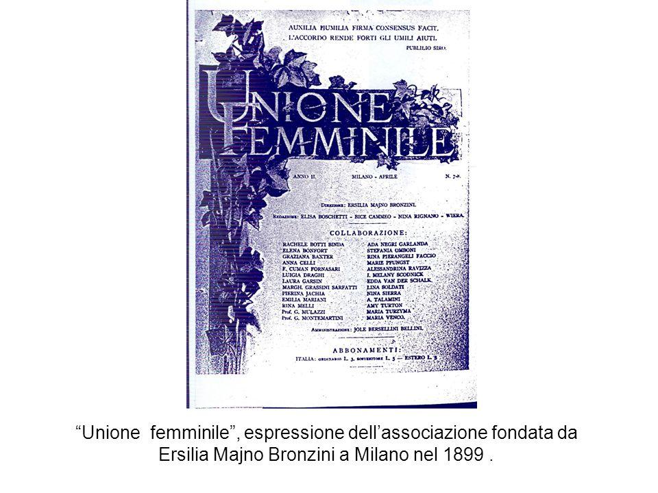 Unione femminile , espressione dell'associazione fondata da Ersilia Majno Bronzini a Milano nel 1899 .