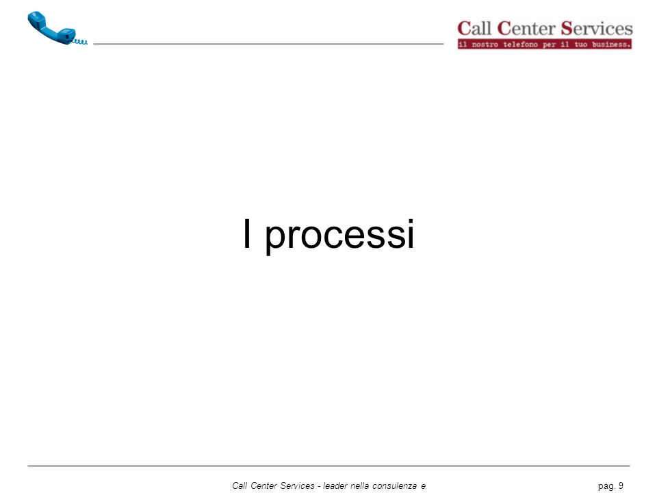 I processi Call Center Services - leader nella consulenza e servizi per Call Center e Telemarketing.