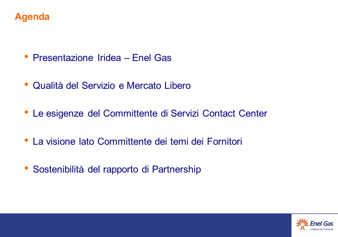 Agenda Presentazione Iridea – Enel Gas. Qualità del Servizio e Mercato Libero. Le esigenze del Committente di Servizi Contact Center.