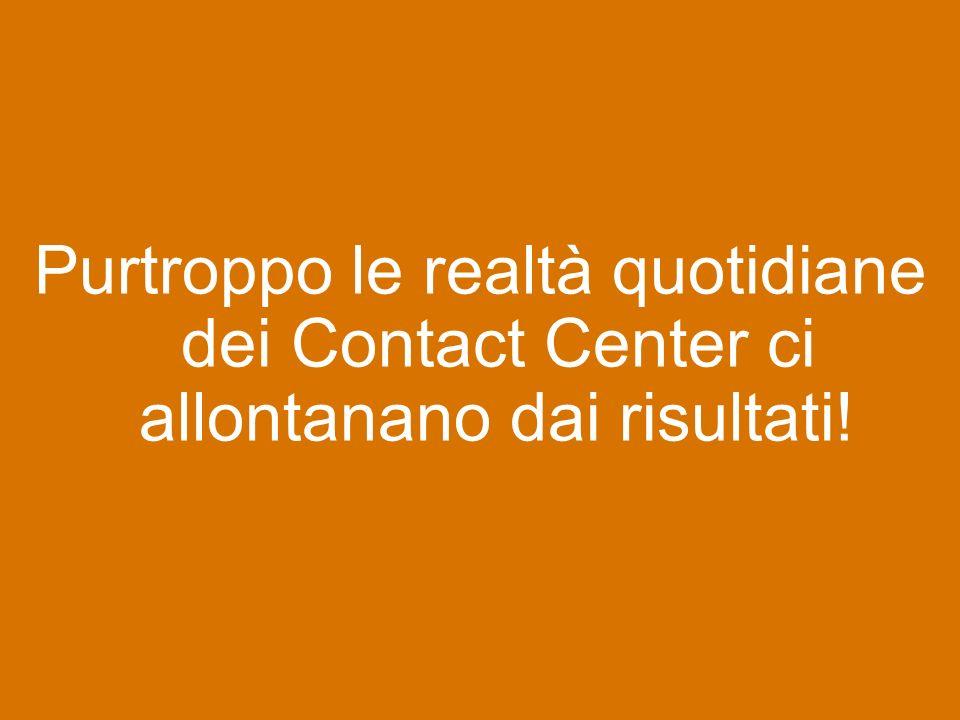 Purtroppo le realtà quotidiane dei Contact Center ci allontanano dai risultati!