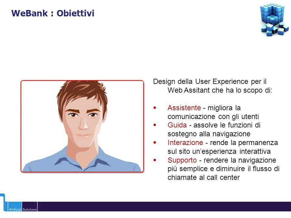 WeBank : Obiettivi Design della User Experience per il Web Assitant che ha lo scopo di: Assistente - migliora la comunicazione con gli utenti.
