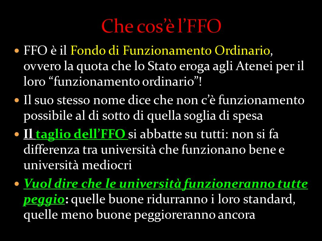 Che cos'è l'FFO FFO è il Fondo di Funzionamento Ordinario, ovvero la quota che lo Stato eroga agli Atenei per il loro funzionamento ordinario !