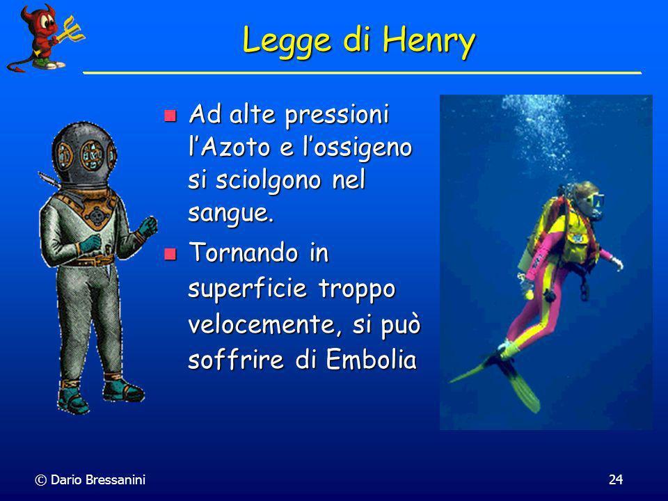 Legge di HenryAd alte pressioni l'Azoto e l'ossigeno si sciolgono nel sangue. Tornando in superficie troppo velocemente, si può soffrire di Embolia.