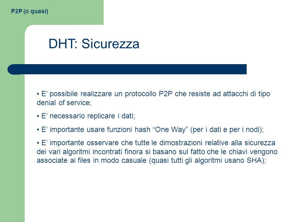 P2P (o quasi) DHT: Sicurezza. E' possibile realizzare un protocollo P2P che resiste ad attacchi di tipo denial of service;