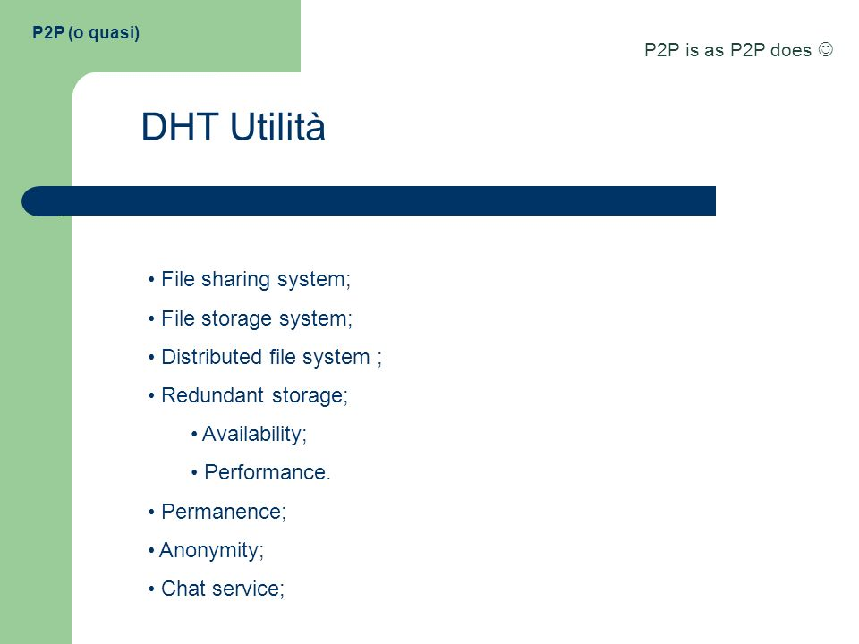 DHT Utilità File sharing system; File storage system;