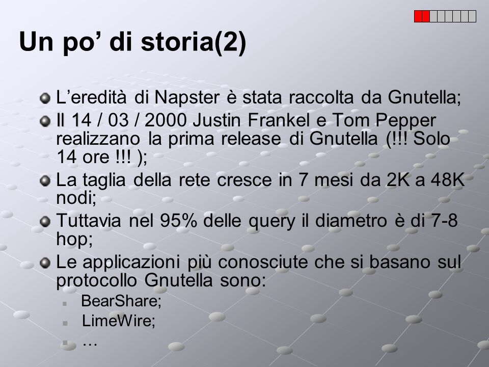 Un po' di storia(2) L'eredità di Napster è stata raccolta da Gnutella;