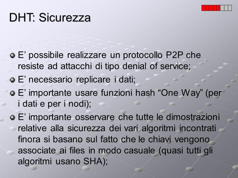 DHT: Sicurezza E' possibile realizzare un protocollo P2P che resiste ad attacchi di tipo denial of service;