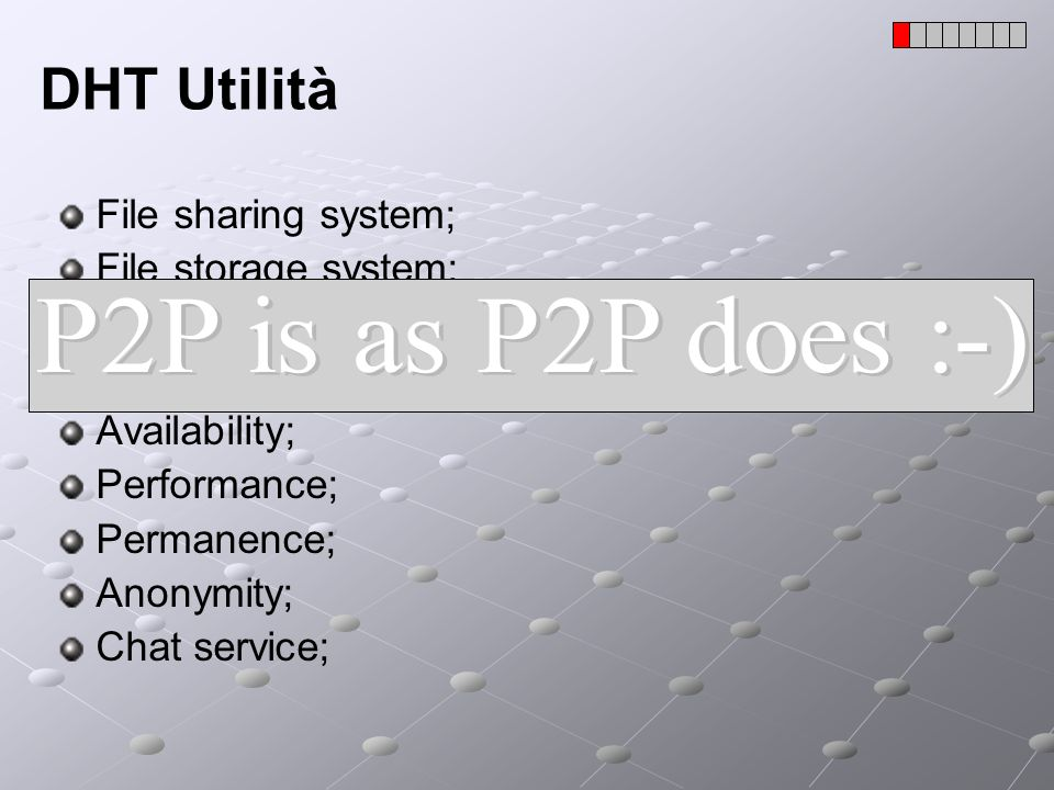 DHT Utilità P2P is as P2P does :-) File sharing system;