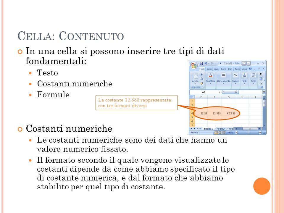Cella: Contenuto In una cella si possono inserire tre tipi di dati fondamentali: Testo. Costanti numeriche.