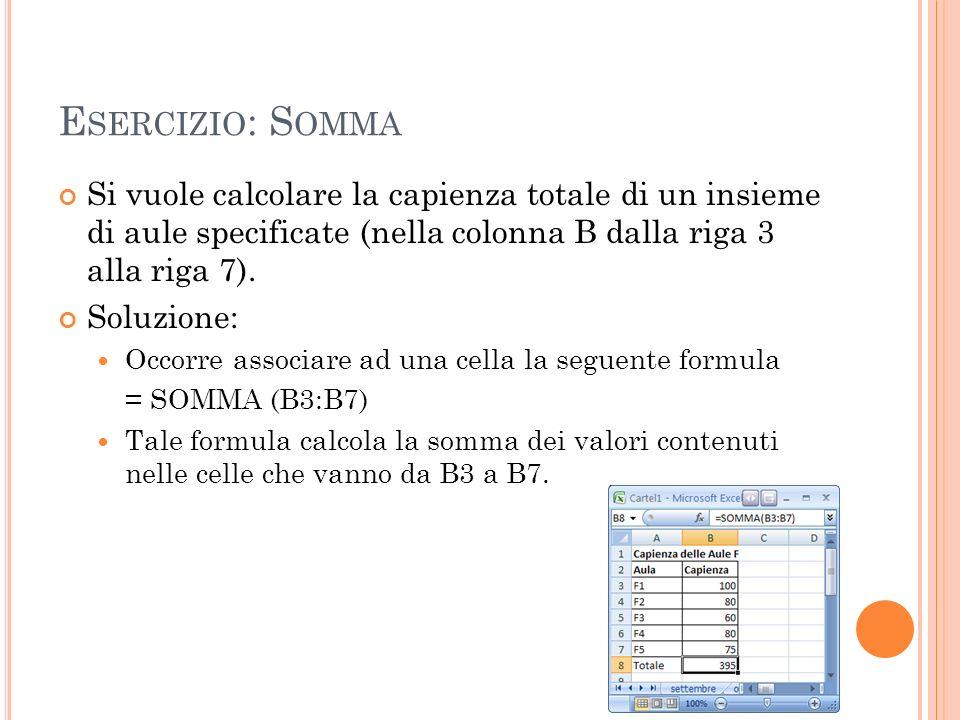Esercizio: Somma Si vuole calcolare la capienza totale di un insieme di aule specificate (nella colonna B dalla riga 3 alla riga 7).