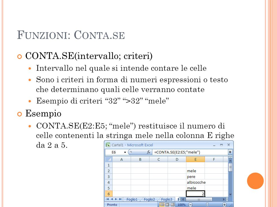 Funzioni: Conta.se CONTA.SE(intervallo; criteri) Esempio