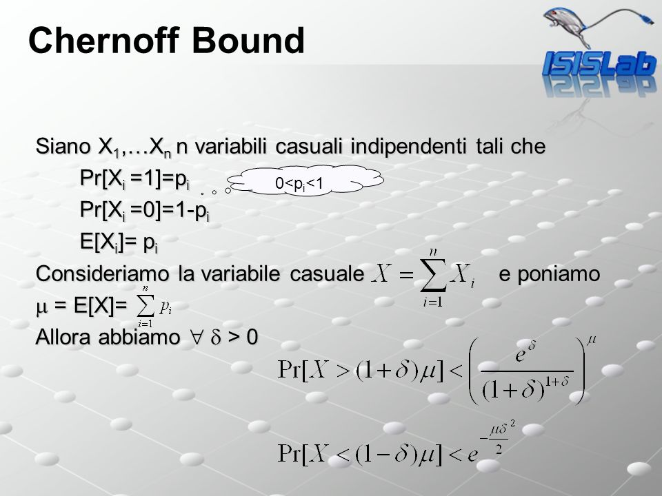 Chernoff Bound Siano X1,…Xn n variabili casuali indipendenti tali che