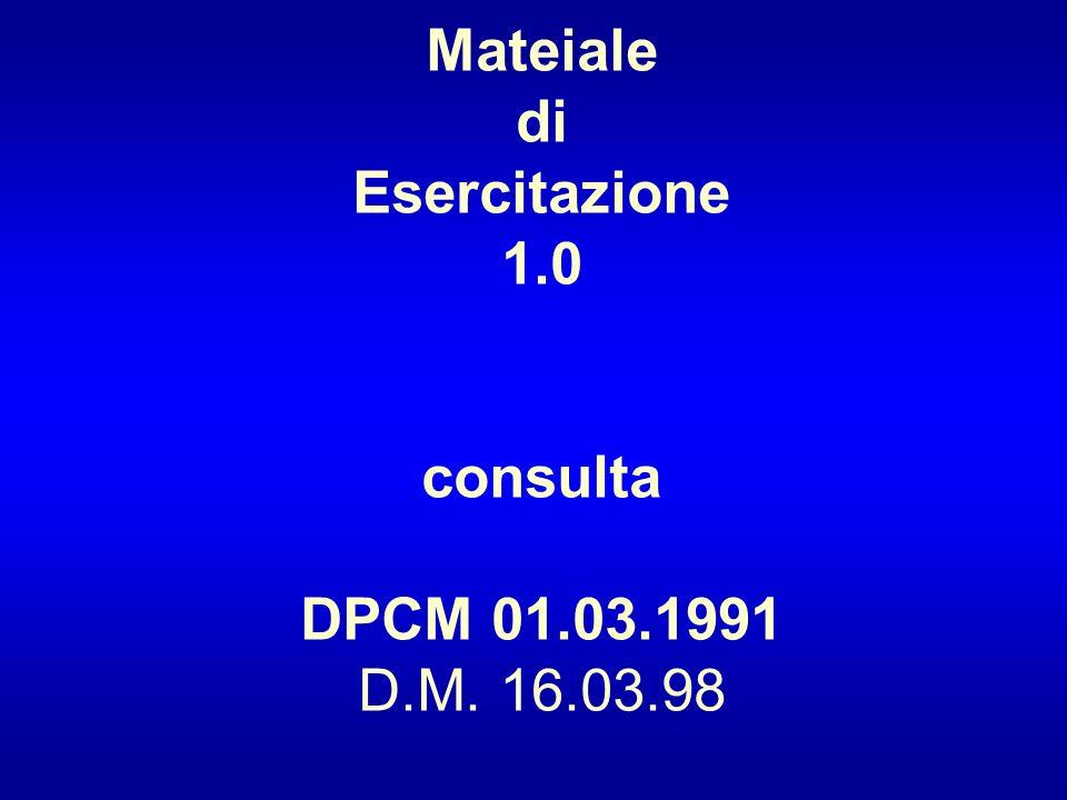 Mateiale di Esercitazione 1.0 consulta DPCM 01.03.1991 D.M. 16.03.98
