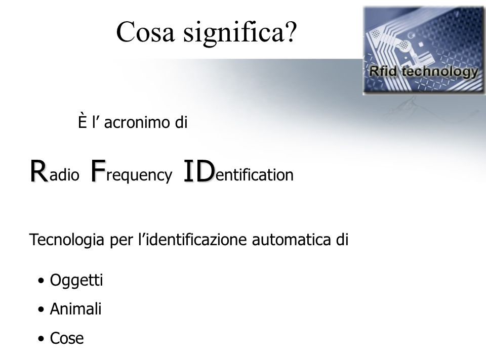 Cosa significa R F I D È l' acronimo di adio requency entification