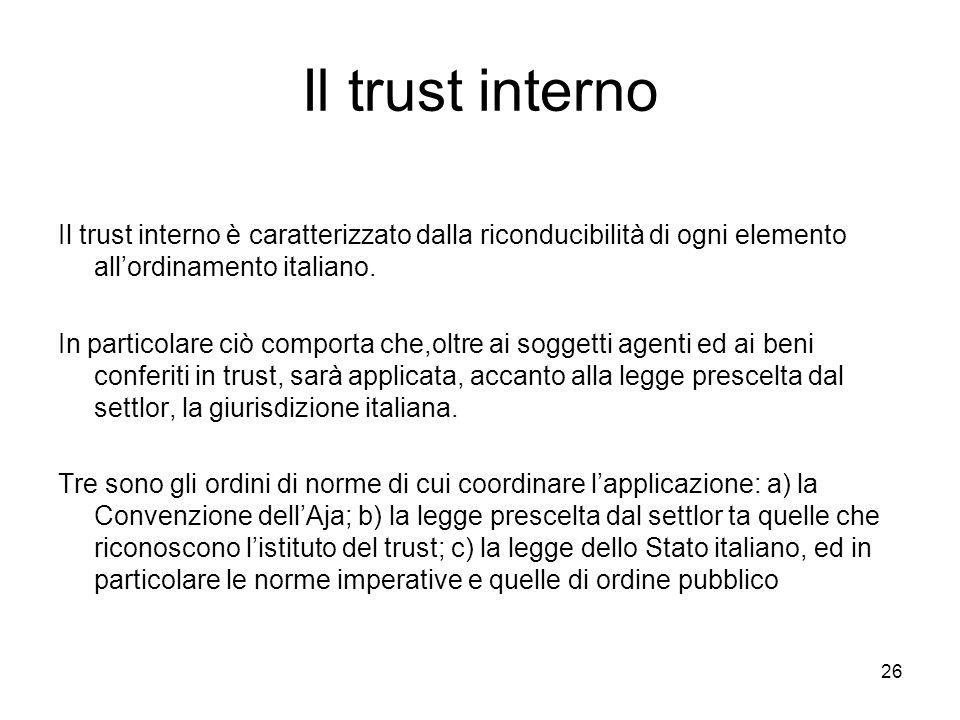 Il trust interno Il trust interno è caratterizzato dalla riconducibilità di ogni elemento all'ordinamento italiano.