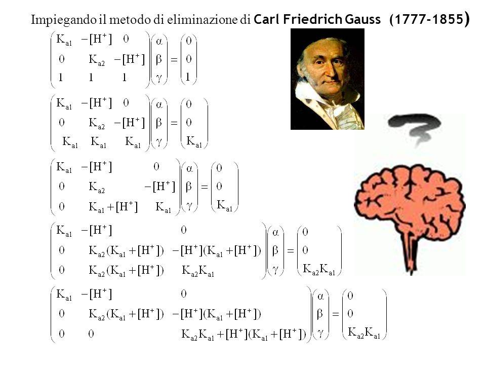 Impiegando il metodo di eliminazione di Carl Friedrich Gauss (1777-1855)