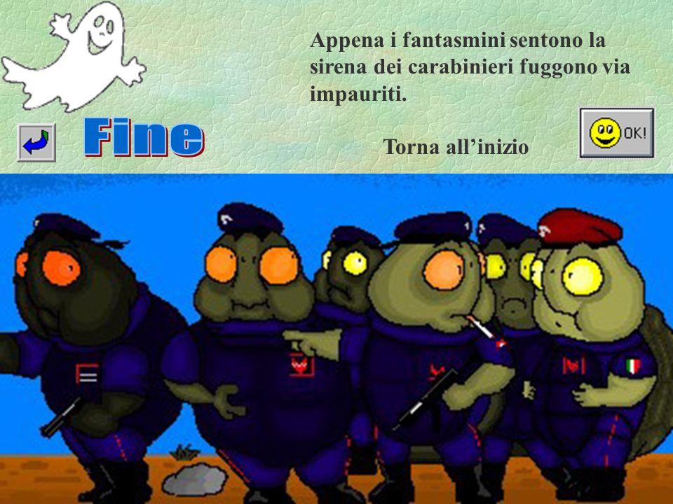 Appena i fantasmini sentono la sirena dei carabinieri fuggono via impauriti.