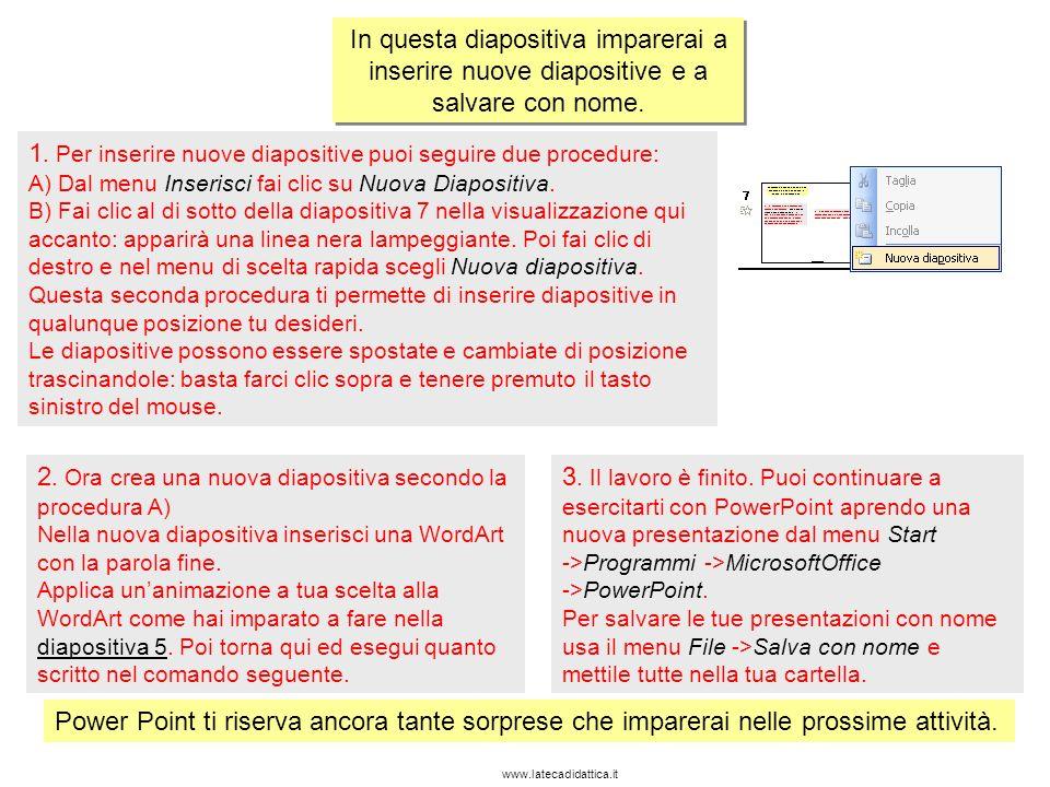 1. Per inserire nuove diapositive puoi seguire due procedure: