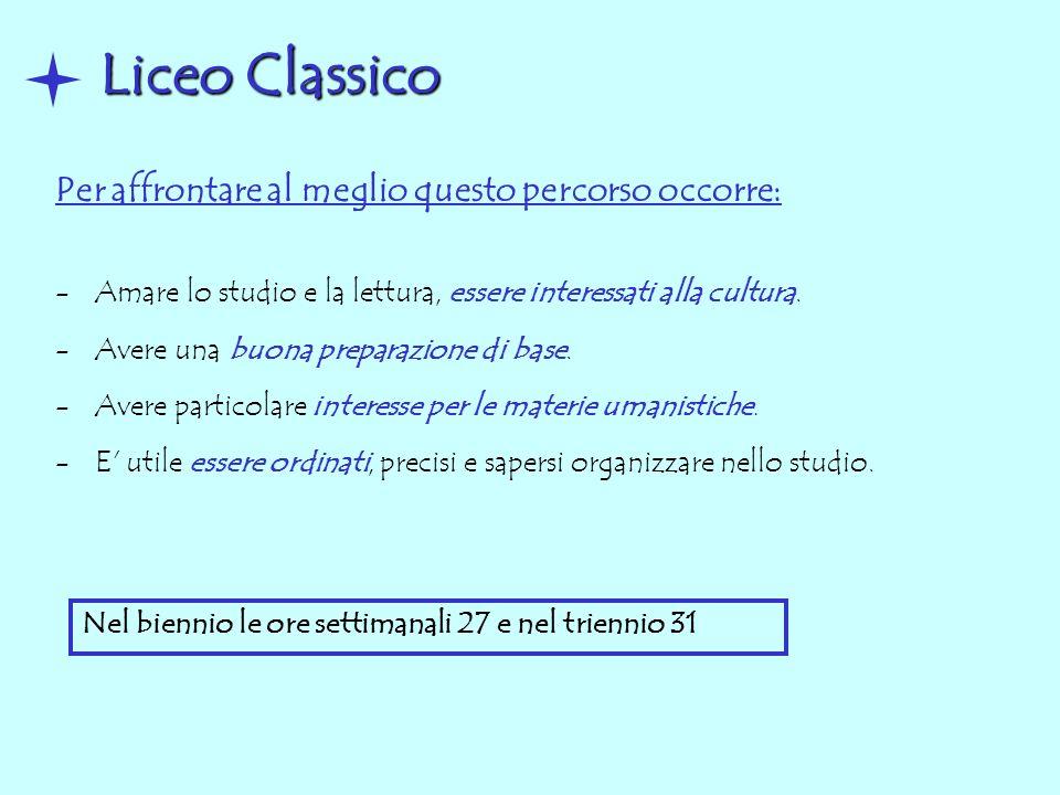Liceo Classico Per affrontare al meglio questo percorso occorre: