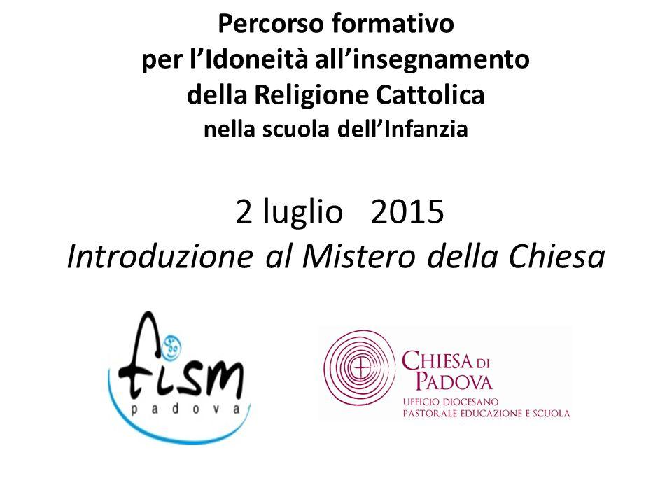 Percorso formativo per l'Idoneità all'insegnamento della Religione Cattolica nella scuola dell'Infanzia 2 luglio 2015 Introduzione al Mistero della Chiesa