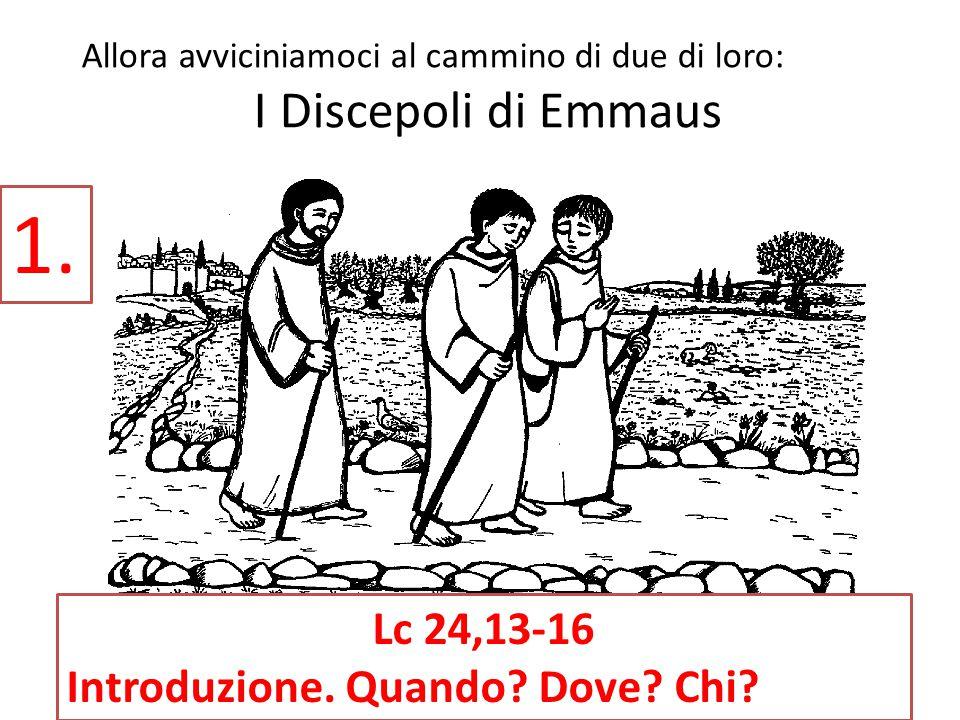 1. Lc 24,13-16 Introduzione. Quando Dove Chi