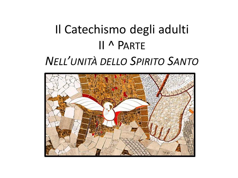 Il Catechismo degli adulti II ^ Parte Nell'unità dello Spirito Santo