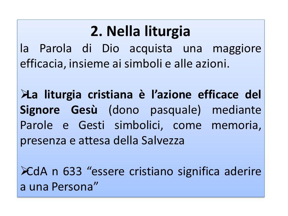 2. Nella liturgia la Parola di Dio acquista una maggiore efficacia, insieme ai simboli e alle azioni.