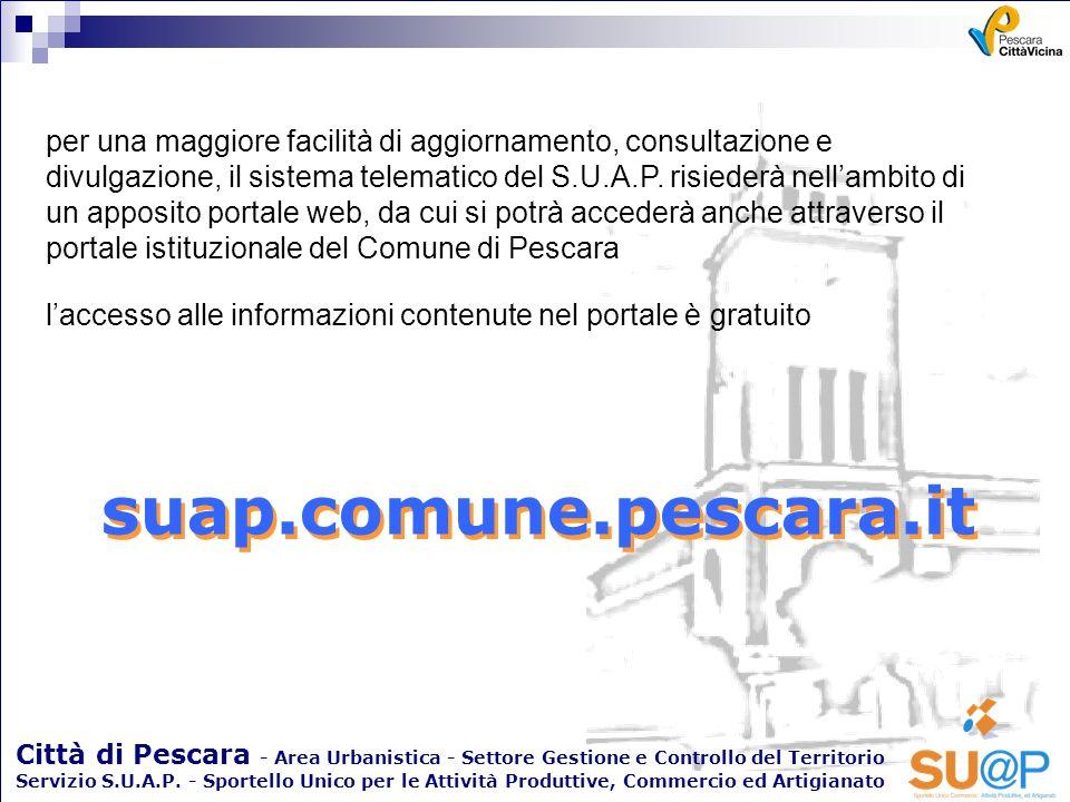 per una maggiore facilità di aggiornamento, consultazione e divulgazione, il sistema telematico del S.U.A.P. risiederà nell'ambito di un apposito portale web, da cui si potrà accederà anche attraverso il portale istituzionale del Comune di Pescara