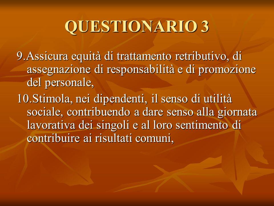 QUESTIONARIO 3 9.Assicura equità di trattamento retributivo, di assegnazione di responsabilità e di promozione del personale,
