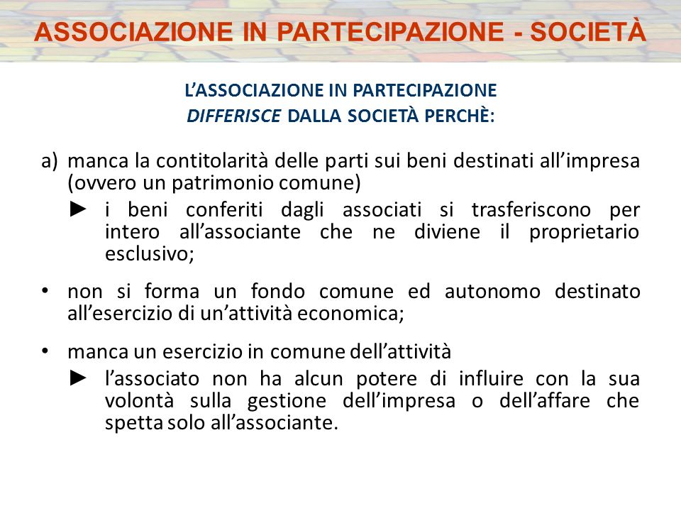 L'ASSOCIAZIONE IN PARTECIPAZIONE DIFFERISCE DALLA SOCIETÀ PERCHÈ: