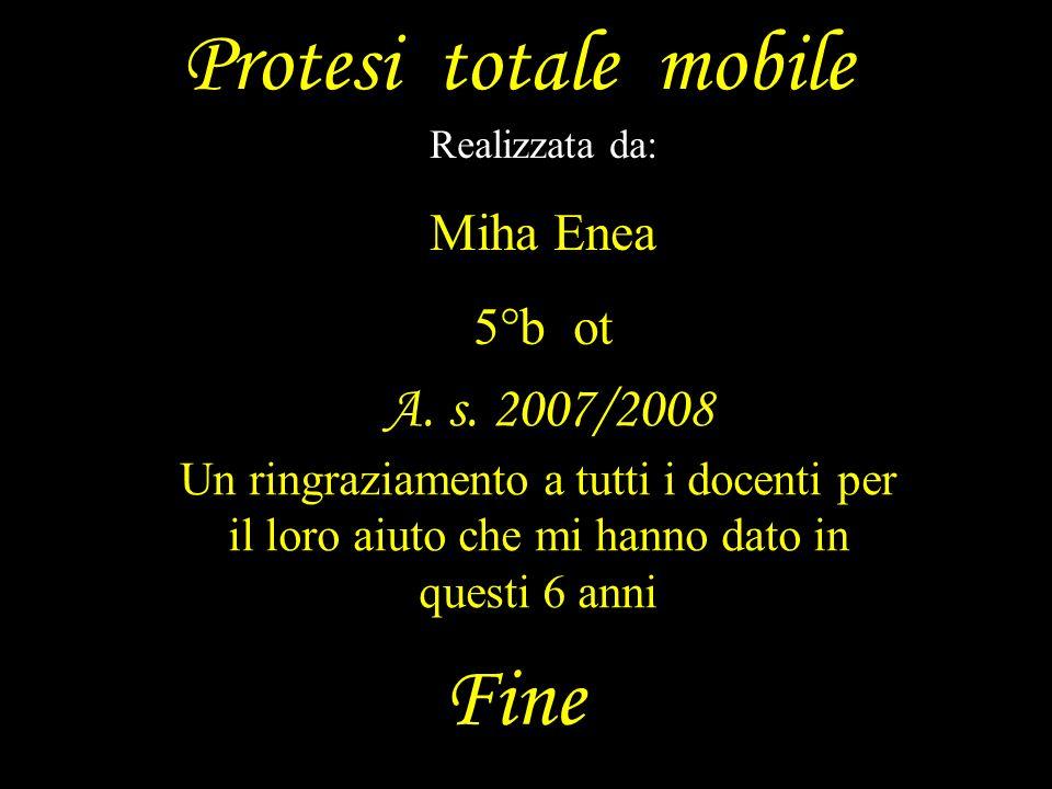 Protesi totale mobile Fine A. s. 2007/2008 Miha Enea 5°b ot